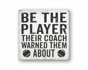 Be The Player Their Coach Warned Them About Tennis Box Sign