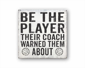 Be The Player Their Coach Warned Them About Volleyball Sign