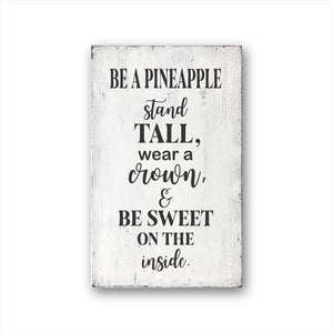 Be A Pineapple, Stand Tall, Wear A Crown, And Be Sweet On The Inside Sign