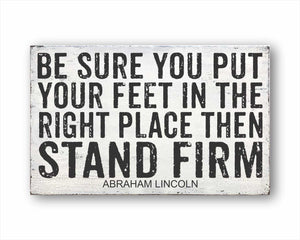 Be Sure You Put Your Feet In The Right Place Then Stand Firm Sign