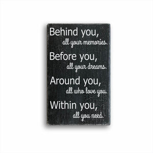 Behind You, All Your Memories. Before You, All Your Dreams. Around You, All Who Love You. Within You, All You Need. Sign