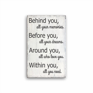 Behind You, All Your Memories Before You All Your Dreams. Around You All Who Love You Within You All You Need: Rustic Rectangular Wood Sign