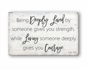 Being Deeply Loved By Someone Gives You Strength, While Loving Someone Deeply Gives You Courage Lao Tzu Box Sign