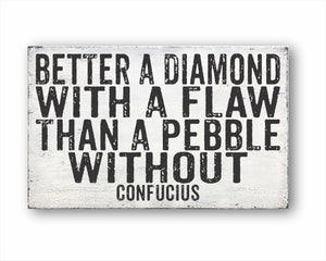 Better A Diamond With A Flaw Than A Pebble Without Confucius Box Sign