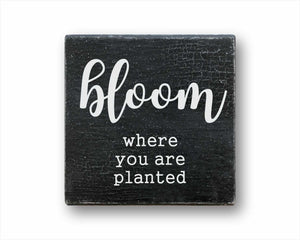 bloom where you are planted box sign