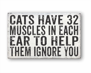 Cats Have 32 Muscles In Each Ear To Help Them Ignore You Box Sign