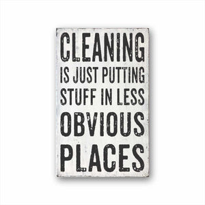 Cleaning Is Just Putting Stuff In Less Obvious Places Sign