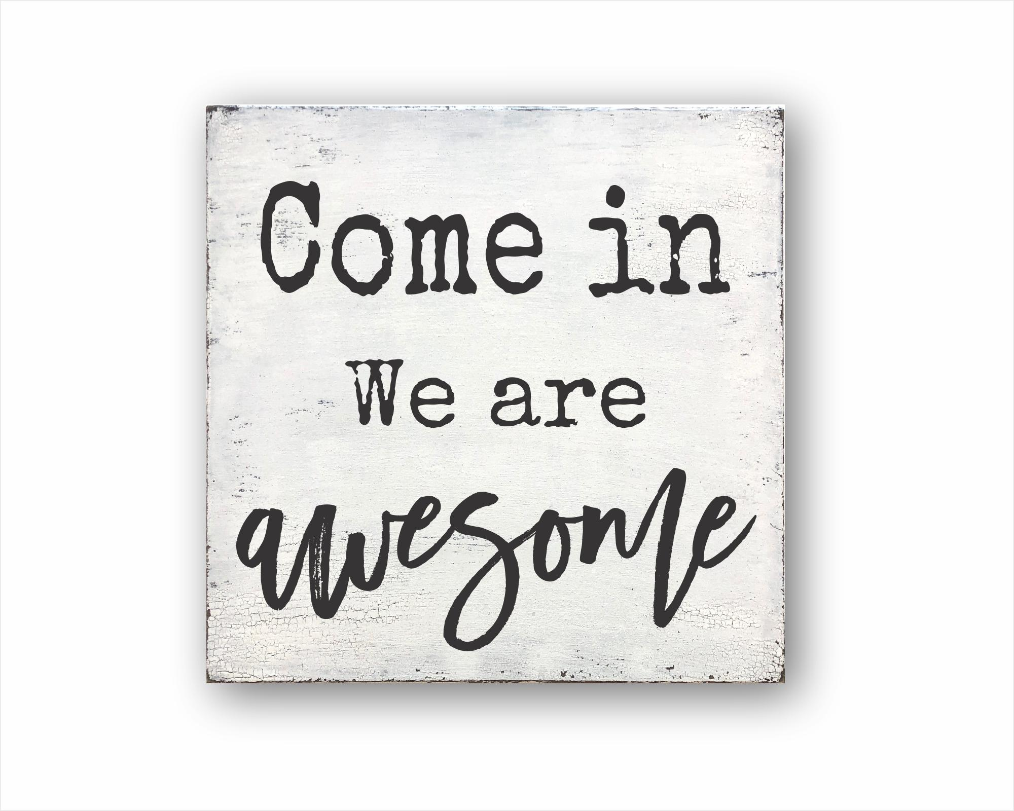 come in we are awesome wood farmhouse box sign for sale