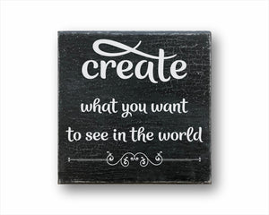 Create What You Want To See In The World Sign