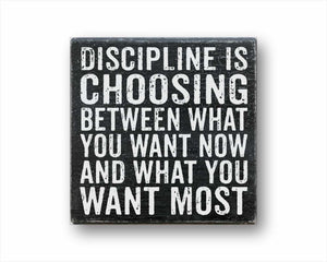 Discipline Is Choosing Between What You Want Now And What You Want Most Sign