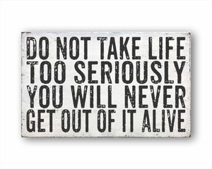 Do Not Take Life Too Seriously You Will Never Get Out Of It Alive Box Sign