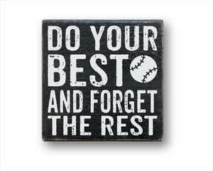 Do Your Best And Forget the Rest Baseball Box Sign