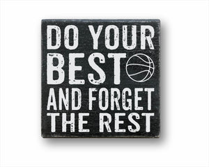 Do Your Best And Forget the Rest Basketball Box Sign