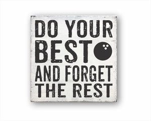 Do Your Best And Forget the Rest Bowling Ball Sign