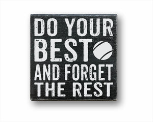 Do Your Best And Forget the Rest Tennis Box Sign