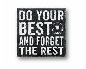 Do Your Best And Forget the Rest Soccer: Rustic Square Wood Sign