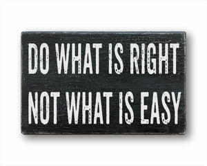 Do What Is Right Not What Is Easy Box Sign