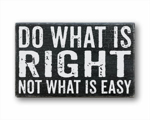 Do What Is Right Not What Is Easy Sign