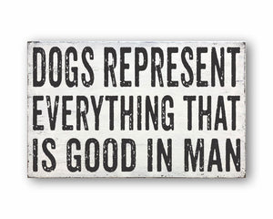 dogs represent everything that is good in man box sign