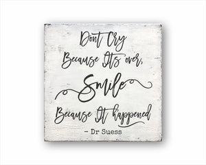 Dont Cry Because Its over, Smile Because It happened - Dr Suess Box Sign