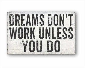 Dreams Don't Work Unless You Do Sign