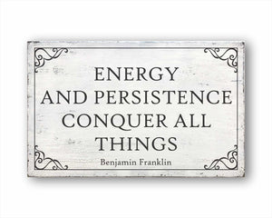 Energy And Persistence Conquer All Things Benjamin Franklin Sign