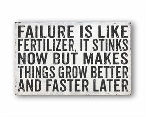 Failure Is Like Fertilizer, It Stinks Now But Makes Things Grow Better And Faster Later Sign