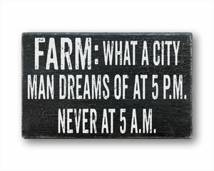 Farm: What a City Man Dreams of at 5 A.M. Never at 5 P.M. Sign