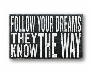 follow your dreams they know the way box sign