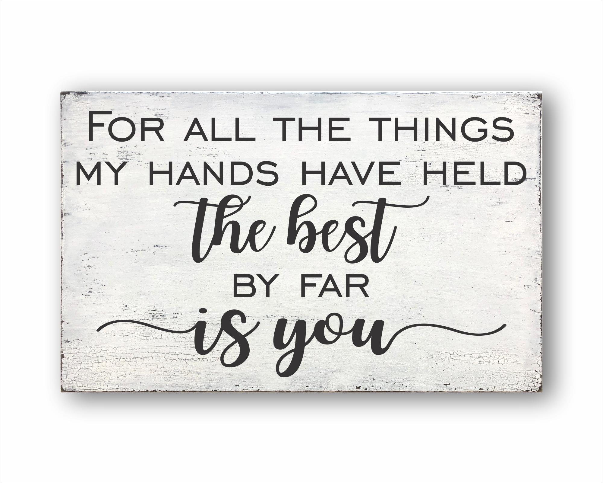 for all the things my hands have held the best by far is you wood farmhouse box sign for sale