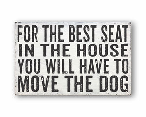 for the best seat in the house you will have to move the dog box sign