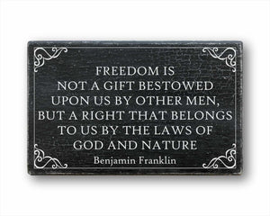 Freedom Is Not A Gift Bestowed Upon Us By Other Men, But A Right That Belongs To Us By The Laws Of God And Nature Benjamin Franklin Sign