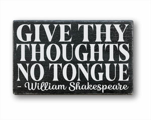 Give Thy Thoughts No Tongue - William Shakespeare Sign
