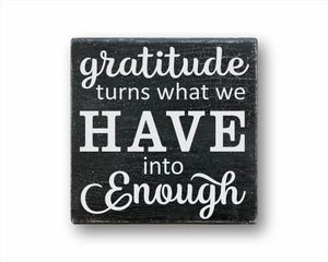 Gratitude Turns What We Have Into Enough Sign