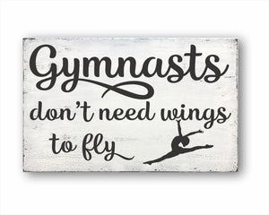 Gymnasts Don't Need Wings To Fly Sign