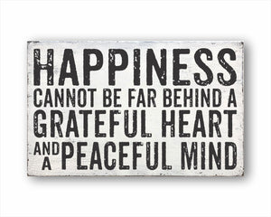 Happiness Cannot Be Far Behind A Grateful Heart And A Peaceful Mind Sign