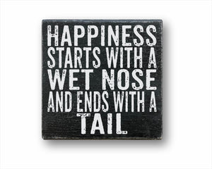 Happiness Starts With A Wet Nose And Ends With A Tail Sign