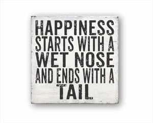 Happiness Starts With A Wet Nose And Ends With A Tail Box Sign