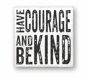 have courage and be kind box sign