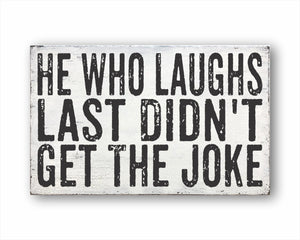 He Who Laughs Last Didn't Get The Joke Box Sign