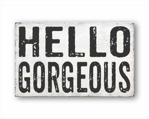 Hello Gorgeous: Rustic Rectangular Wood Sign