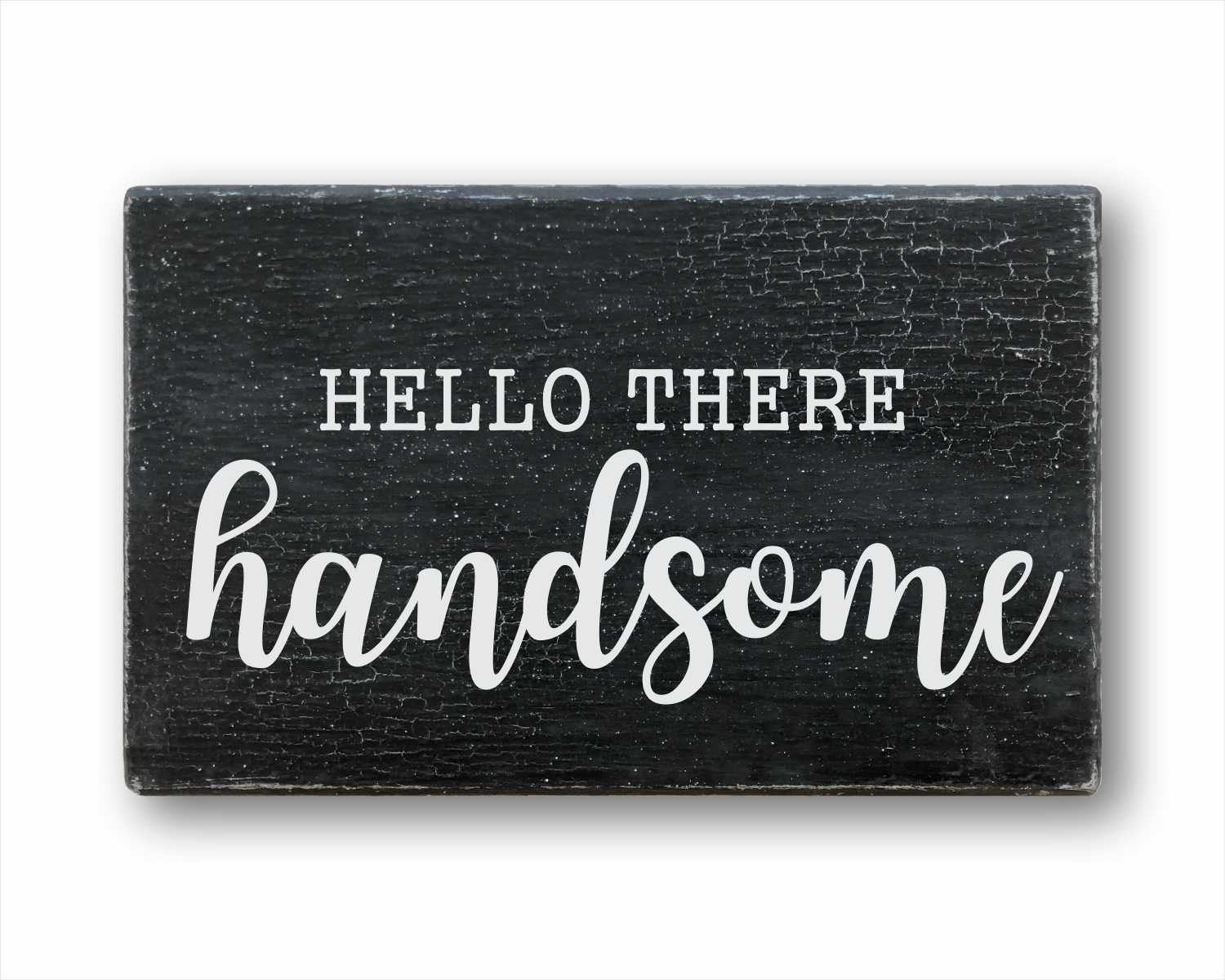 hello there handsome wood farmhouse style box sign for sale