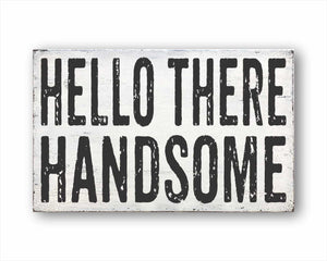 Hello There Handsome Sign