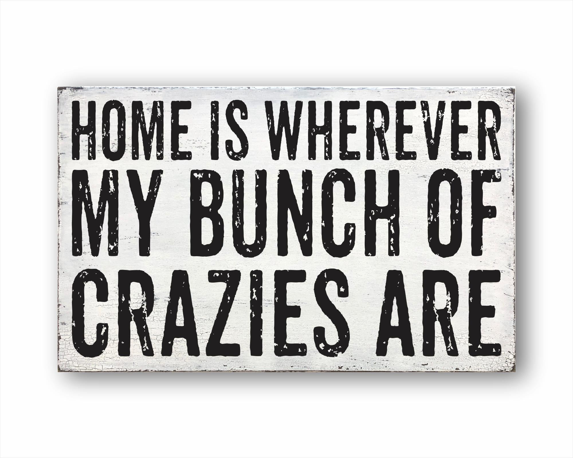 Home Is Wherever My Bunch Of Crazies Are: Rustic Rectangular Wood Sign