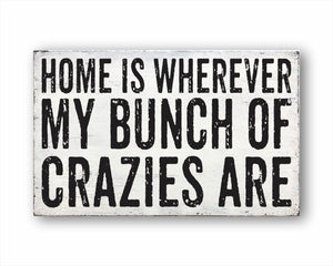 Home Is Wherever My Bunch Of Crazies Are Sign