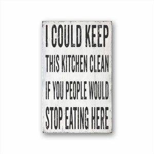 I Could Keep This Kitchen Clean If You People Would Stop Eating Here Sign