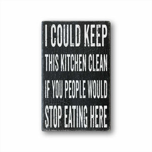 I could keep this kitchen clean if you people would stop eating here box sign