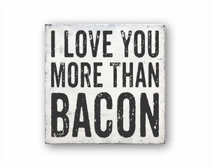 I Love You More Than Bacon Box Sign
