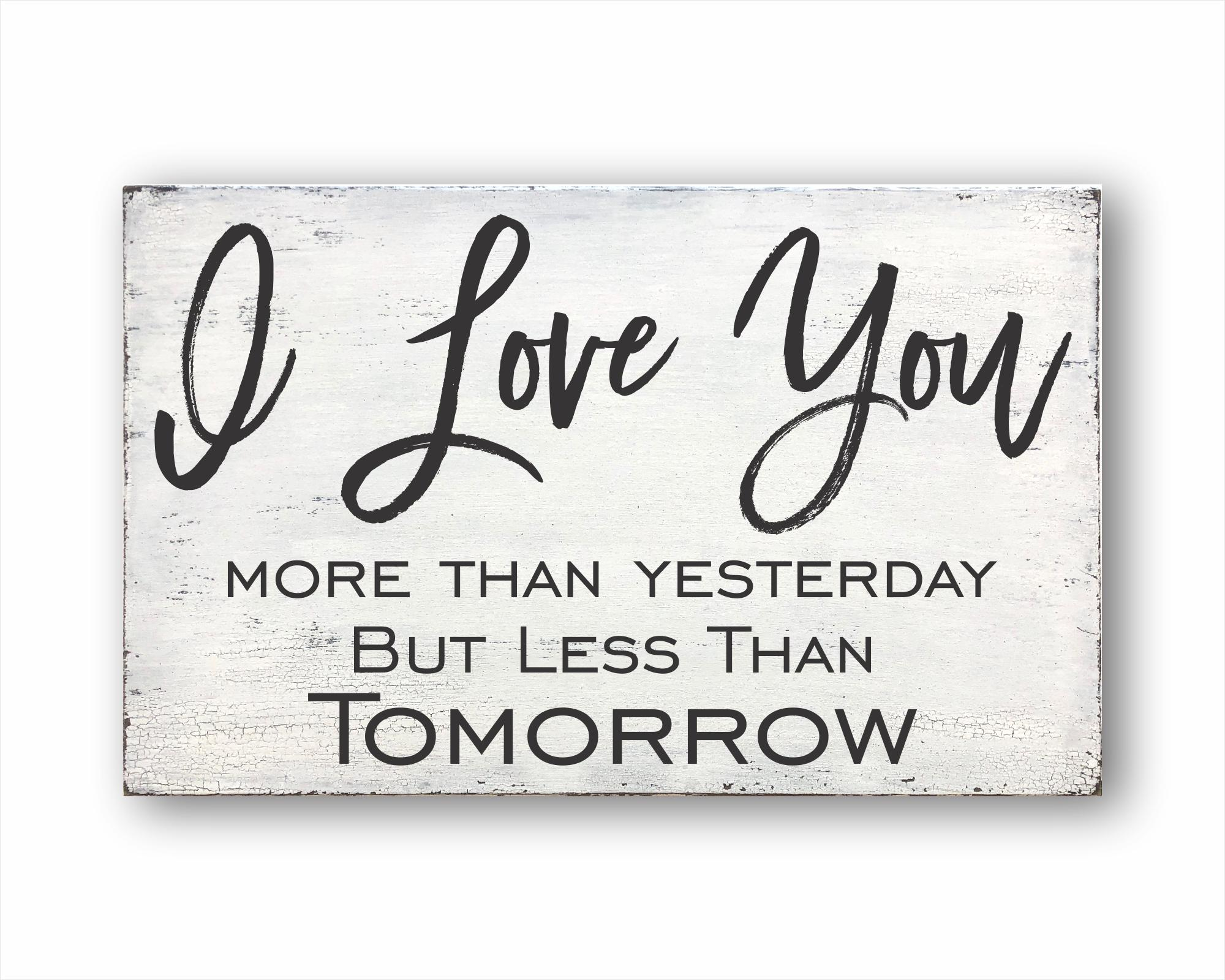I Love You More Than Yesterday But Less Than Tomorrow: Rustic Rectangular Wood Sign