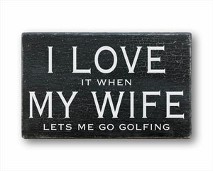 I love it when my wife lets me go golfing box sign